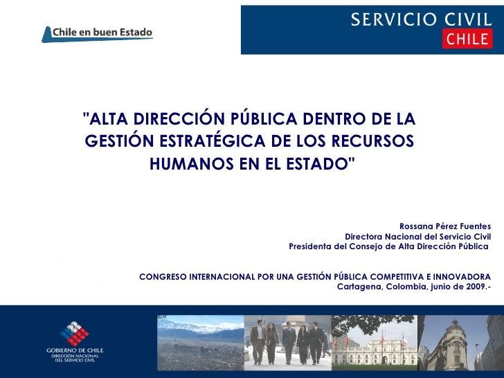 """""""ALTA DIRECCIÓN PÚBLICA DENTRO DE LA  GESTIÓN ESTRATÉGICA DE LOS RECURSOS  HUMANOS EN EL ESTADO"""" Rossana Pérez F..."""