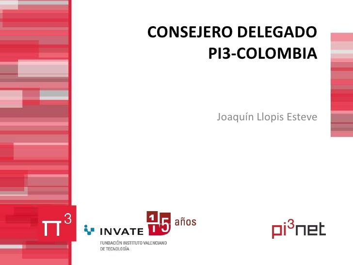 CONSEJERO DELEGADO PI3-COLOMBIA<br />Joaquín Llopis Esteve <br />