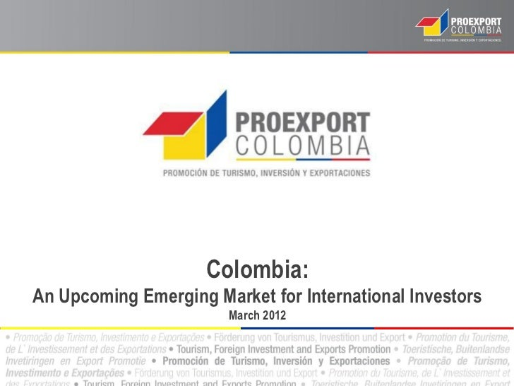 Colombia:An Upcoming Emerging Market for International Investors                        March 2012