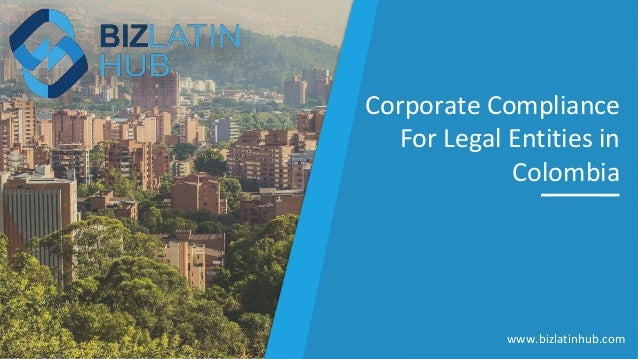 Corporate Compliance For Legal Entities in Colombia www.bizlatinhub.com