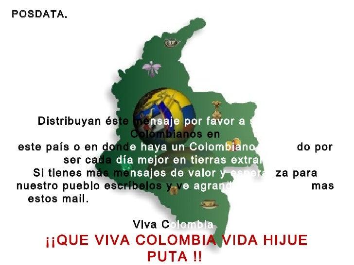 POSDATA. Distribuyan éste me nsaje por favor a sus amigos  Colombianos en este país o en dond e haya un Colombiano luchan ...