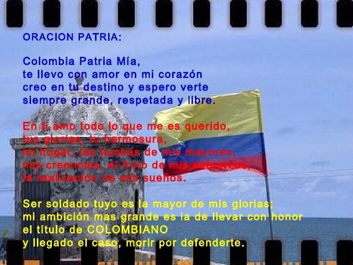 ORACION PATRIA: Colombia Patria Mía, te llevo con amor en mi corazón creo en tu destino y espero verte  siempre grande, re...