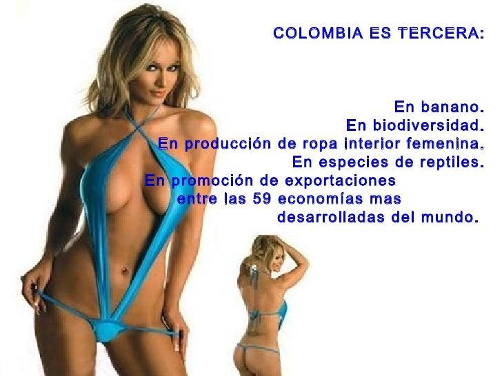 COLOMBIA ES TERCERA: En banano. En biodiversidad. En producción de ropa interior femenina. En especies de reptiles. En pro...