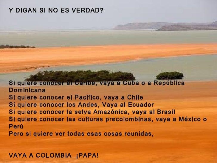 Y DIGAN SI NO ES VERDAD? Si quiere conocer el Caribe, vaya a Cuba o a República Dominicana Si quiere conocer el Pacifico, ...