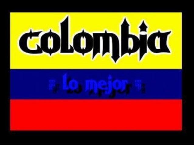 COLOMBIA ES PRIMERA: En Esmeraldas. En flores. En mujeres lindas, alegres y elegantes. En calidad de café. En cirugías ref...