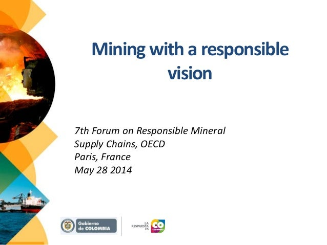 Mining with a responsible vision 7th Forum on Responsible Mineral Supply Chains, OECD Paris, France May 28 2014