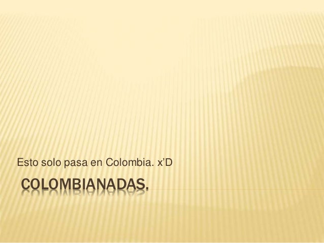 Esto solo pasa en Colombia. x'D  COLOMBIANADAS.