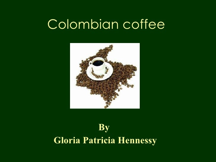 Colombian   coffee By  Gloria Patricia Hennessy