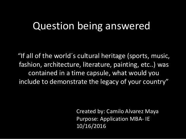 """Question being answered """"If all of the world´s cultural heritage (sports, music, fashion, architecture, literature, painti..."""