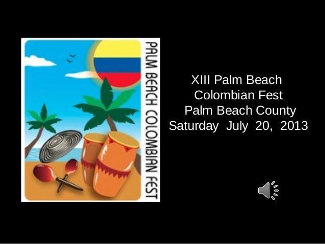XIII Palm Beach    Colombian Fest  Palm Beach CountySaturday July 20, 2013
