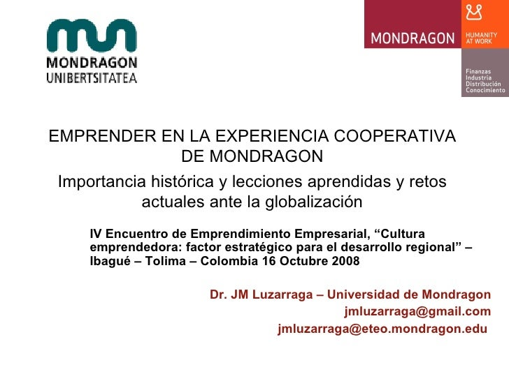 EMPRENDER EN LA EXPERIENCIA COOPERATIVA DE MONDRAGON Importancia histórica y lecciones aprendidas y retos actuales ante la...