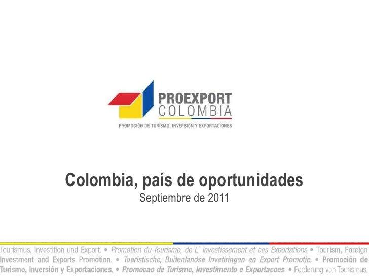 Colombia, país de oportunidades         Septiembre de 2011