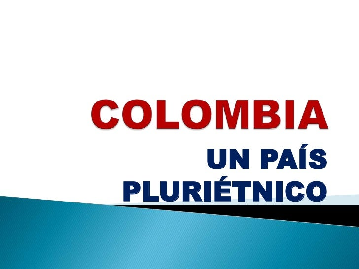 COLOMBIA<br />UN PAÍS PLURIÉTNICO<br />