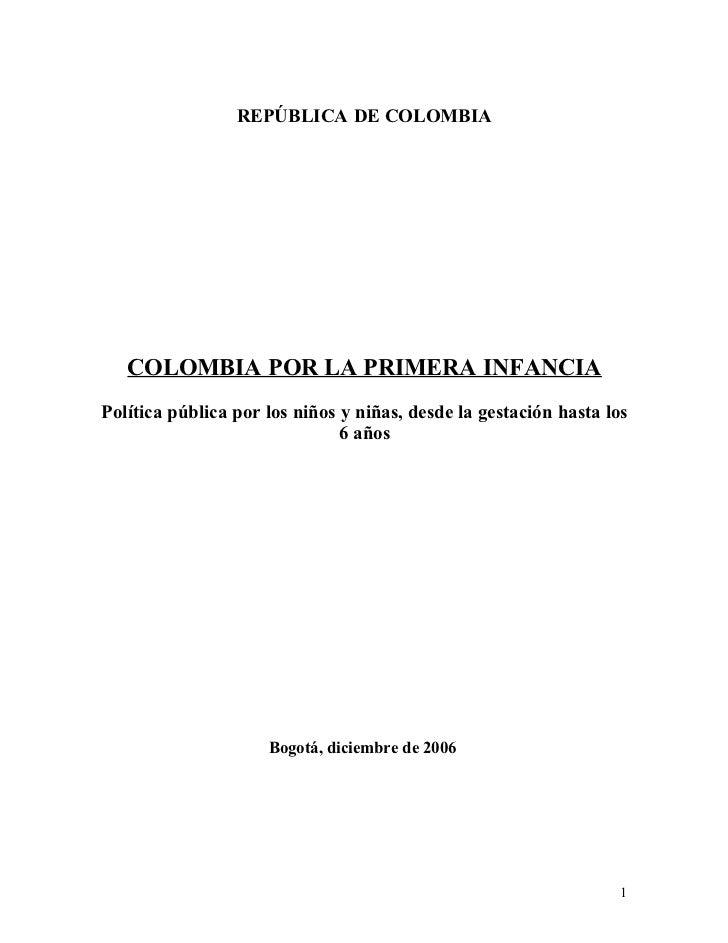 REPÚBLICA DE COLOMBIA   COLOMBIA POR LA PRIMERA INFANCIAPolítica pública por los niños y niñas, desde la gestación hasta l...