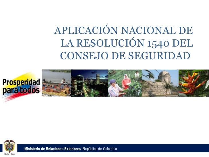 APLICACIÓN NACIONAL DE                   LA RESOLUCIÓN 1540 DEL                   CONSEJO DE SEGURIDADMinisterio de Relaci...