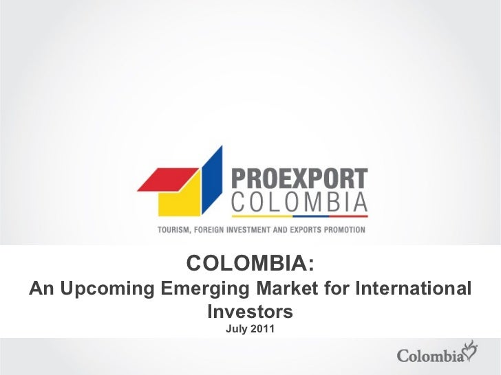 COLOMBIA: An Upcoming Emerging Market for International Investors July 2011