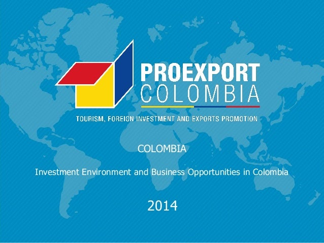 COLOMBIA Investment Environment and Business Opportunities in Colombia 2014