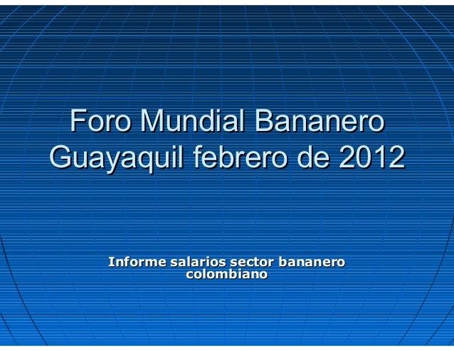 Informe salarios sector bananeroInforme salarios sector bananero colombianocolombiano Foro Mundial BananeroForo Mundial Ba...