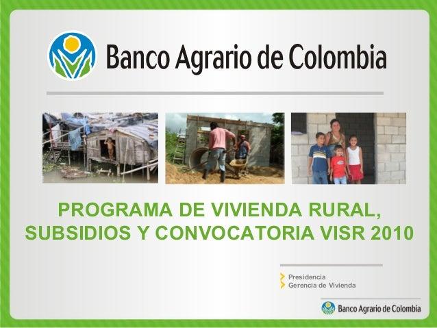 PROGRAMA DE VIVIENDA RURAL, SUBSIDIOS Y CONVOCATORIA VISR 2010 Presidencia Gerencia de Vivienda