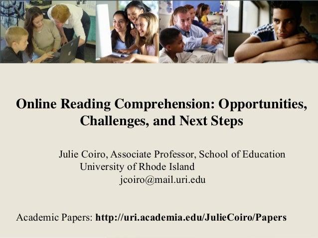 Online Reading Comprehension: Opportunities, Challenges, and Next Steps Julie Coiro, Associate Professor, School of Educat...