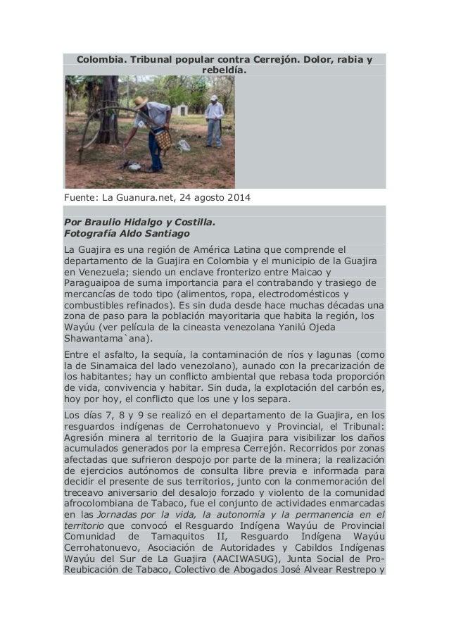 Colombia. Tribunal popular contra Cerrejón. Dolor, rabia y rebeldía. Fuente: La Guanura.net, 24 agosto 2014 Por Braulio Hi...