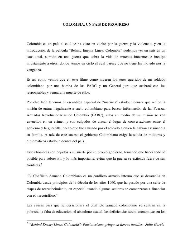 COLOMBIA, UN PAIS DE PROGRESOColombia es un país el cual se ha visto en vuelto por la guerra y la violencia, y en laintrod...