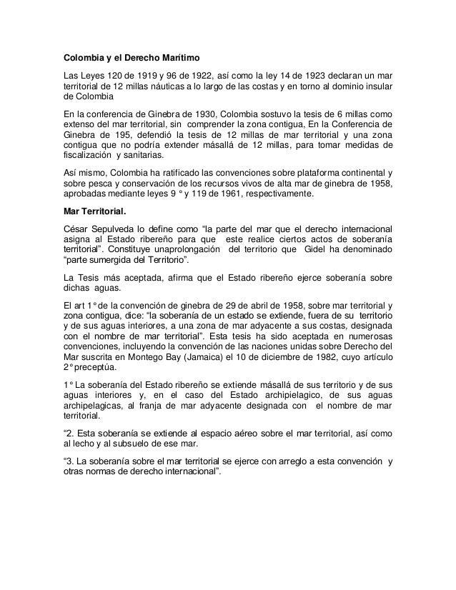 Colombia y el Derecho MarítimoLas Leyes 120 de 1919 y 96 de 1922, así como la ley 14 de 1923 declaran un marterritorial de...