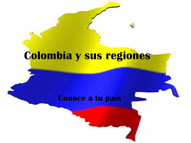Colombia y sus regiones Conoce a tu país