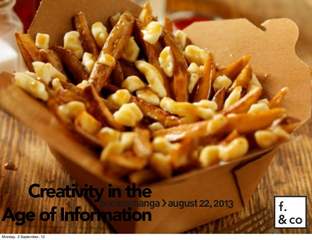 bucaramanga›❯august22,2013 Creativity in the Age of Information Monday, 2 September, 13