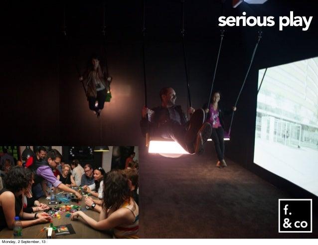 serious play Monday, 2 September, 13
