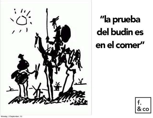 """""""la prueba del budin es en el comer"""" Monday, 2 September, 13"""