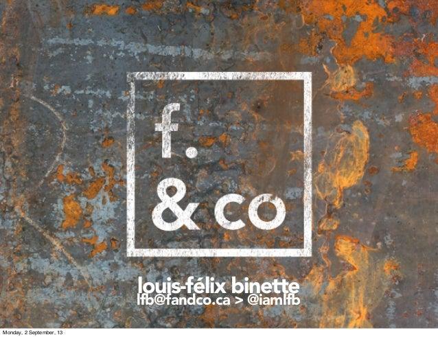 louis-félix binette lfb@fandco.ca > @iamlfb Monday, 2 September, 13