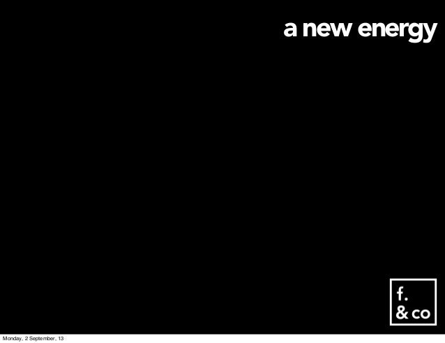 a new energy Monday, 2 September, 13