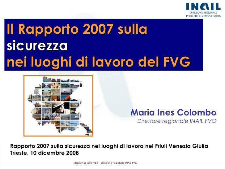 Rapporto 2007 sulla sicurezza nei luoghi di lavoro nel Friuli Venezia Giulia Trieste, 10 dicembre 2008 Il Rapporto 2007 su...