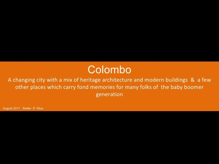 Colombo A changing city with a mix of heritage architecture and modern buildings  &  a few other places which carry fond m...