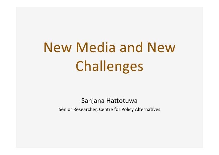 NewMediaandNew     Challenges              SanjanaHa2otuwa   SeniorResearcher,CentreforPolicyAlterna>ves