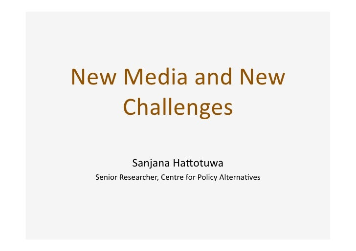 New Media and New      Challenges               Sanjana Ha2otuwa    Senior Researcher, Centre for Policy Alterna>ves