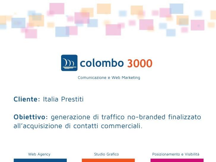 Comunicazione e Web MarketingCliente: Italia PrestitiObiettivo: generazione di traffico no-branded finalizzatoall'acquisiz...