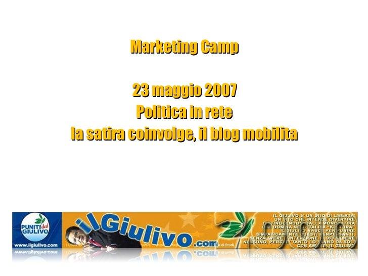 Marketing Camp 23 maggio 2007 Politica in rete la satira coinvolge, il blog mobilita