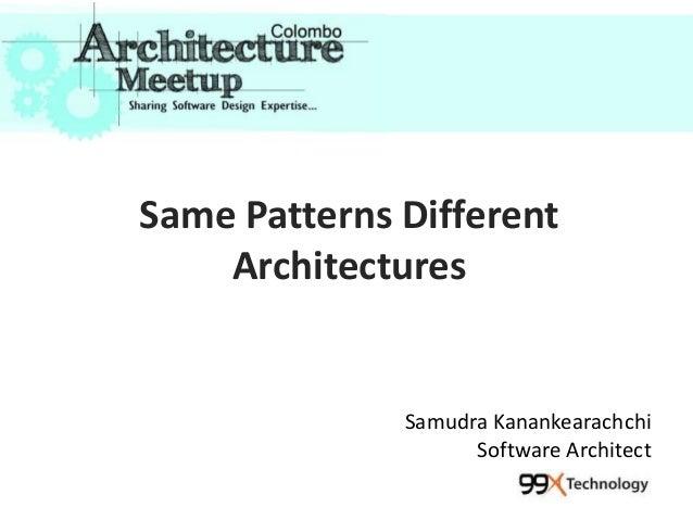 Same Patterns DifferentArchitecturesSamudra KanankearachchiSoftware Architect