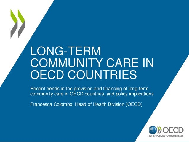 LONG-TERM COMMUNITY CARE IN OECD COUNTRIES Recent trends in the provision and financing of long-term community care in OEC...