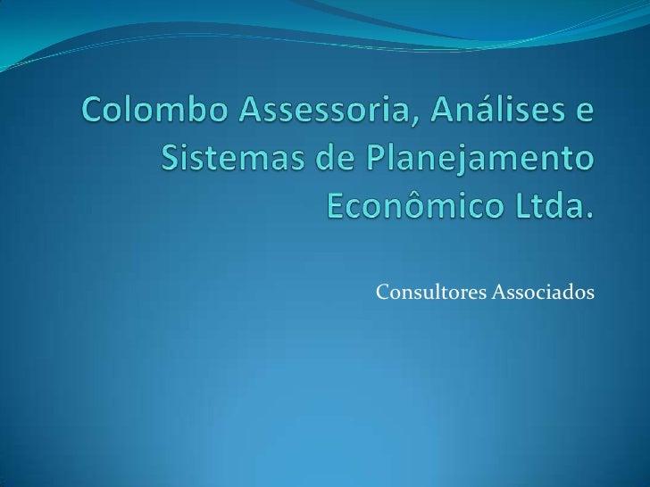 Colombo Assessoria, Análises e Sistemas de Planejamento Econômico Ltda.<br />Consultores Associados<br />