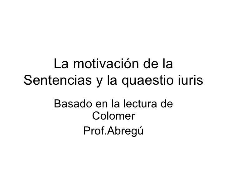 La motivación de la Sentencias y la quaestio iuris Basado en la lectura de Colomer Prof.Abregú