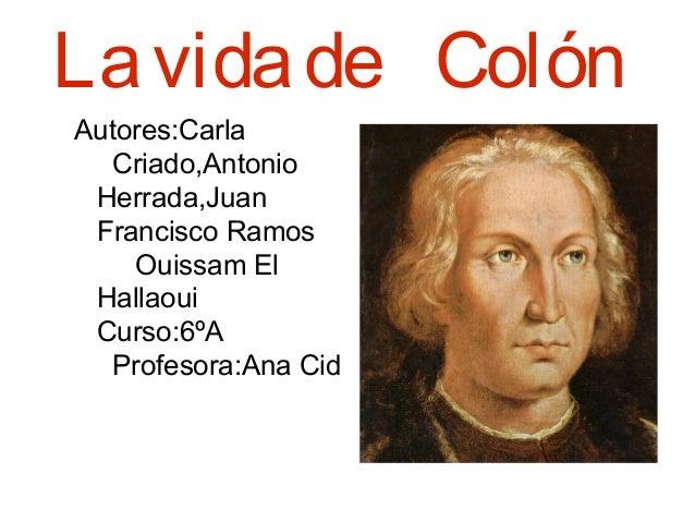 Lavidade Colón Autores:Carla Criado,Antonio Herrada,Juan Francisco Ramos Ouissam El Hallaoui Curso:6ºA Profesora:Ana Cid
