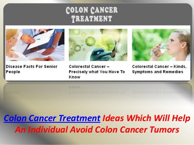 Colon Cancer Treatment Ideas Which Will Help An Individual Avoid Colon Cancer Tumors