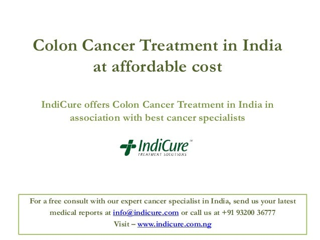 Colon Cancer Treatment in India at affordable cost IndiCure offers Colon Cancer Treatment in India in association with bes...