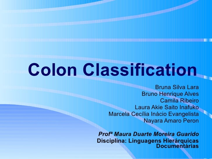 Colon Classification Bruna Silva Lara Bruno Henrique Alves Camila Ribeiro Laura Akie Saito Inafuko Marcela Cecília Inácio ...