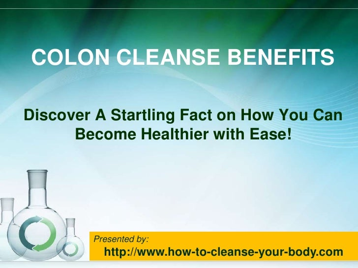 Colon Cleanse Benefits<br />Discover A Startling Fact on How You Can Become Healthier with Ease!<br />Presented by:<br />h...