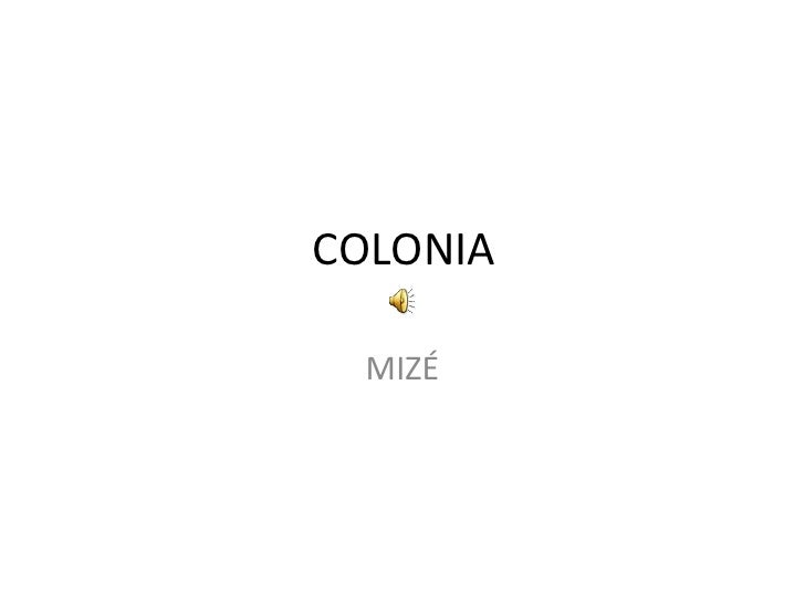 COLONIA<br />MIZÉ<br />