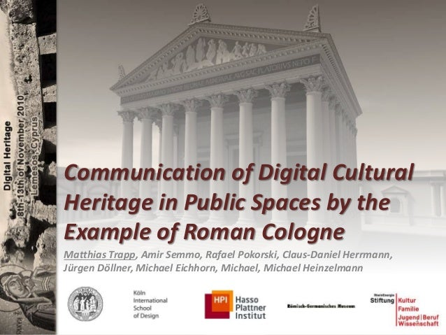Communication of Digital Cultural Heritage in Public Spaces by the Example of Roman Cologne Matthias Trapp, Amir Semmo, Ra...